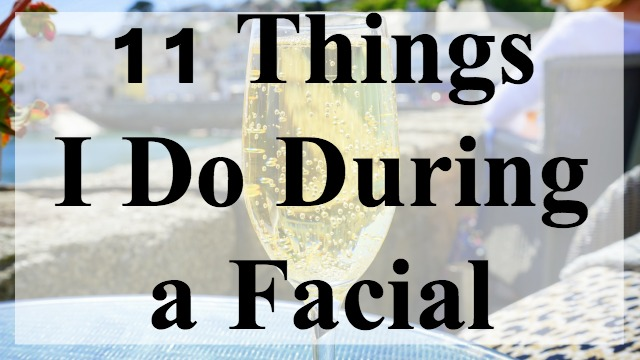 11 Things I Do During a Facial