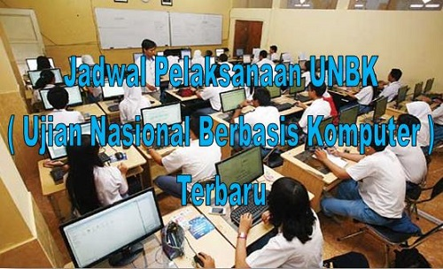 Jadwal Pelaksanaan UNBK ( Ujian Nasional Berbasis Komputer ) Terbaru