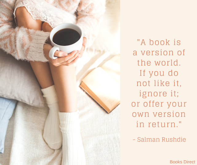 """A book is a version of the world. If you do not like it, ignore it; or offer your own version in return."" ~ Salman Rushdie"
