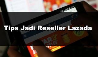 Cara Daftar Menjadi Penjual dan Reseller Lazada Terbaru 2019