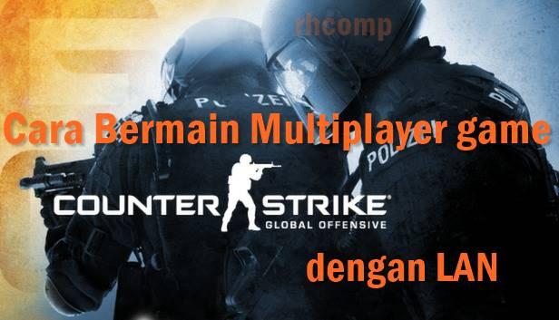 Cara Bermain Multiplayer CS Global Offensive Dengan LAN