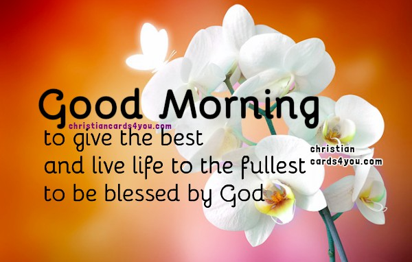 nice good morning quotes  to give the best and live to the fullest to be blessed by God image