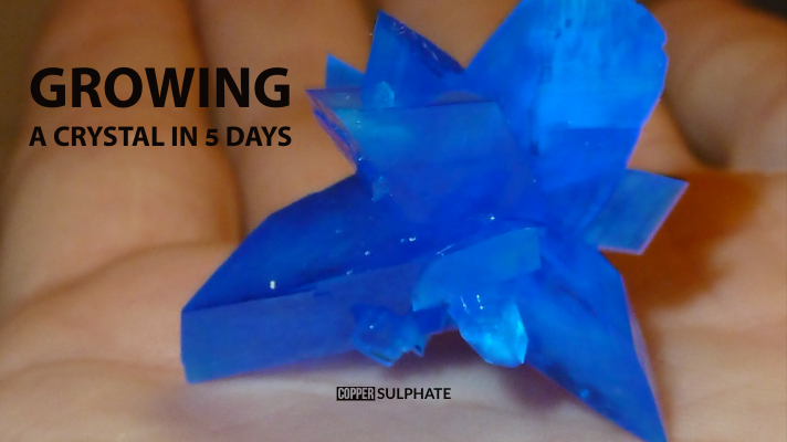 How to grow a large crystal of copper (II) sulphate in 5 days