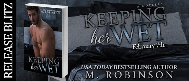 RELEASE BLITZ ~ KEEPING HER WET by M. ROBINSON