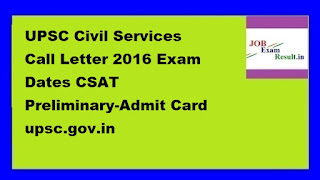 UPSC Civil Services Call Letter 2016 Exam Dates CSAT Preliminary-Admit Card upsc.gov.in