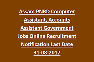 Assam PNRD Computer Assistant, Accounts Assistant Government Jobs Online Recruitment Notification Last Date 31-08-2017