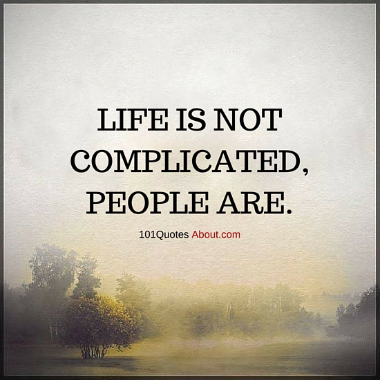 Life Is Not Complicated People Are Life Quote 101 Quotes
