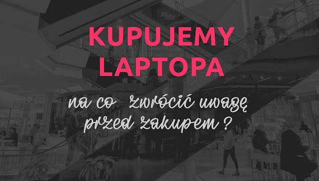 Jakiego wybrać laptopa? Poradnik zakupowy.