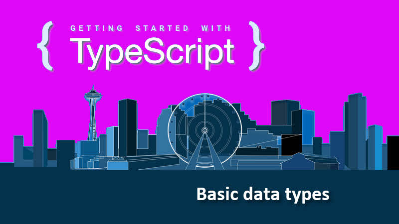 Getting started with TypeScript -- Let's learn about basic data types