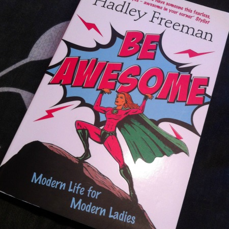 A photo og Be Awesome: Modern Life for Modern Ladies by Hadley Freeman
