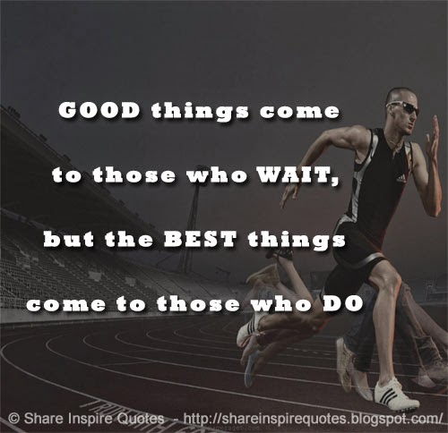 GOOD Things Come To Those Who WAIT, But The BEST Things