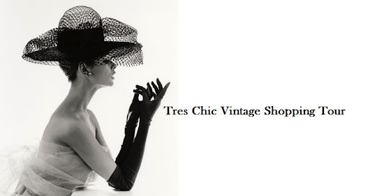 Tres Chic Style Presents..... Tres Chic Vintage Shopping Tour