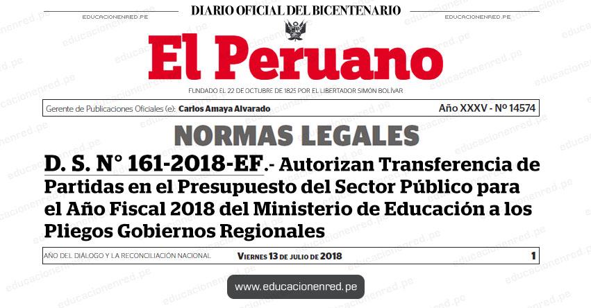 D. S. N° 161-2018-EF - Autorizan Transferencia de Partidas en el Presupuesto del Sector Público para el Año Fiscal 2018 del Ministerio de Educación a los Pliegos Gobiernos Regionales - MEF - www.mef.gob.pe | MINEDU - www.minedu.gob.pe