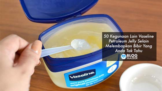 50 Kegunaan Lain Vaseline Petroleum Jelly Selain Melembapkan Bibir Yang Anda Tak Tahu