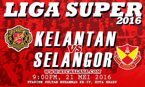 Liga Super 2016 : Kelantan Vs Selangor.