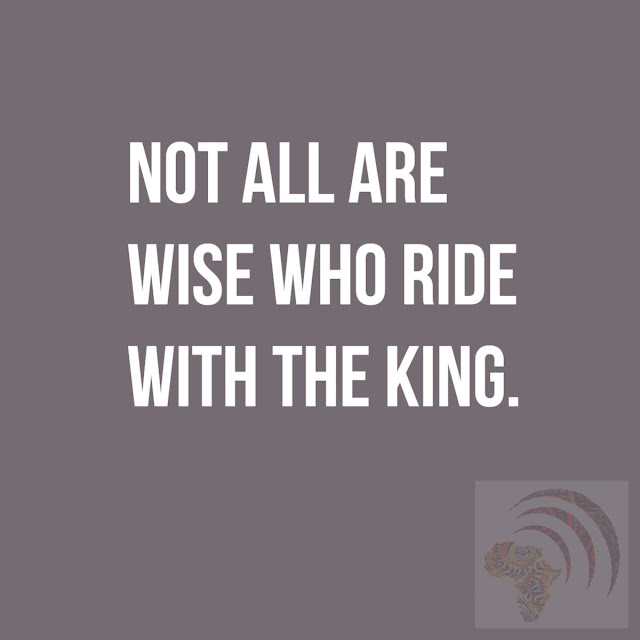 Not all are Wise who ride with the King.