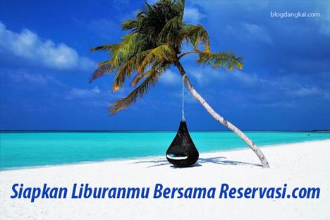 Siapkan Liburanmu Bersama Reservasi.com
