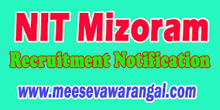 NIT Mizoram Recruitment Notification 2016 Mizoram Govt Jobs Apply