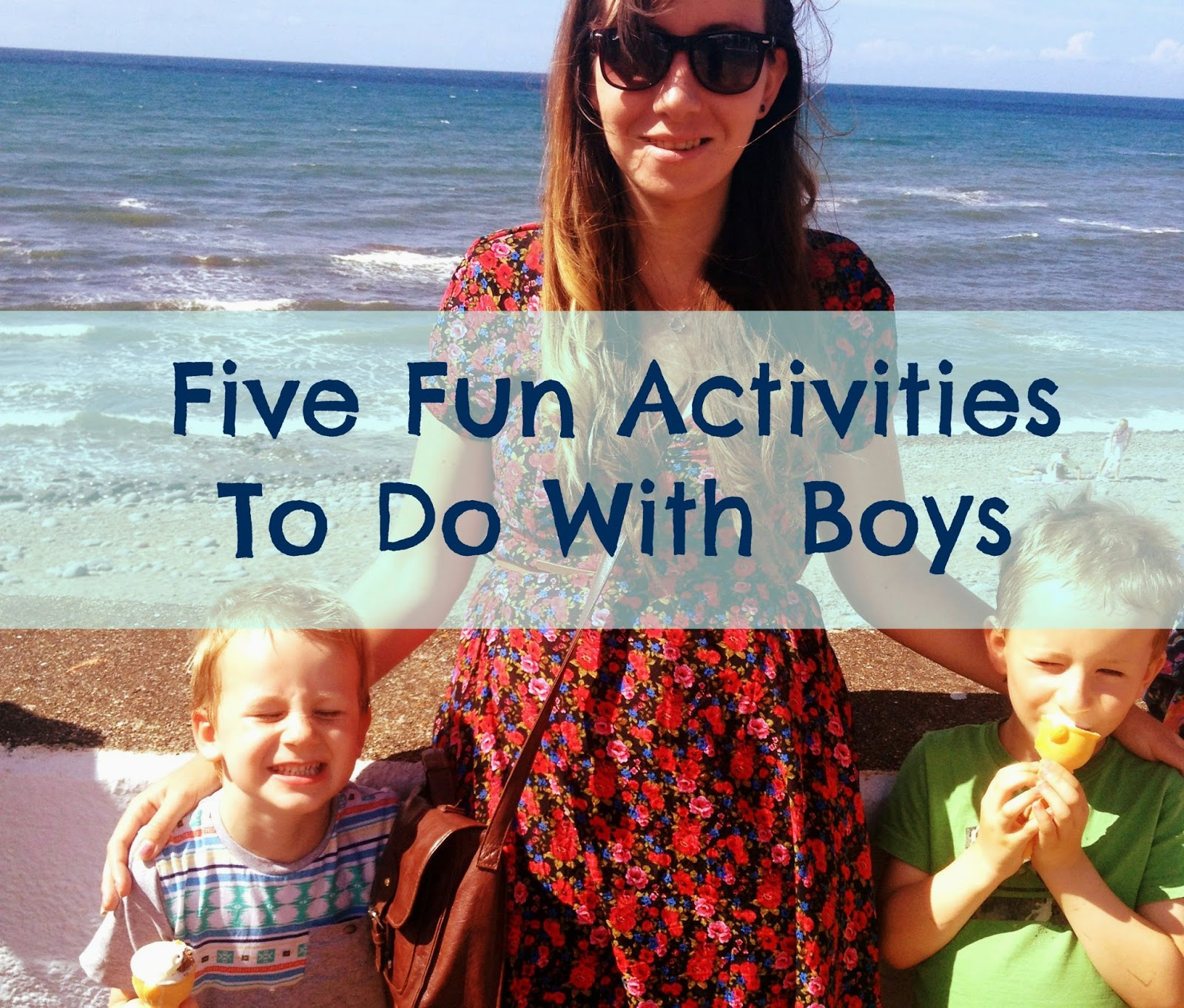 Gemma The Family Girl Five Fun Activities To Do With Boys