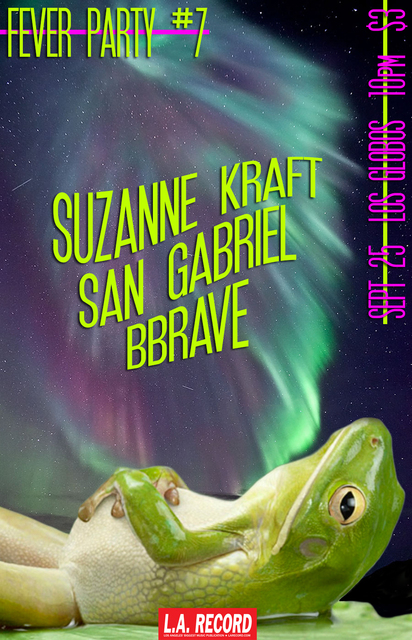 Sept 25: Suzanne Kraft, San Gabriel, and Bbrave at FEVER party #7 with L.A. RECORD