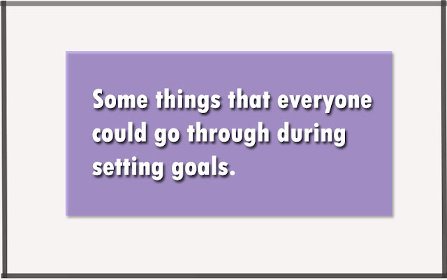 Some things that everyone could go through during setting goals.