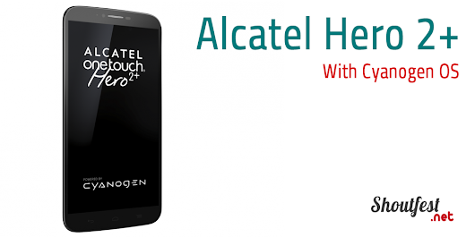 Alcatel OneTouch Hero 2+ Running Cyanogen Will Only Sell For 299$ Unlocked
