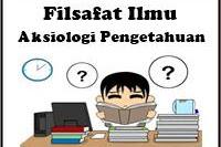 Makalah Filsafat Ilmu : Aksiologi Pengetahuan