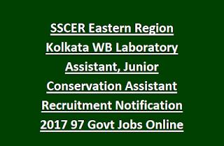 SSCER Eastern Region Kolkata WB Laboratory Assistant, Junior Conservation Assistant Recruitment Notification 2017 97 Govt Jobs Online