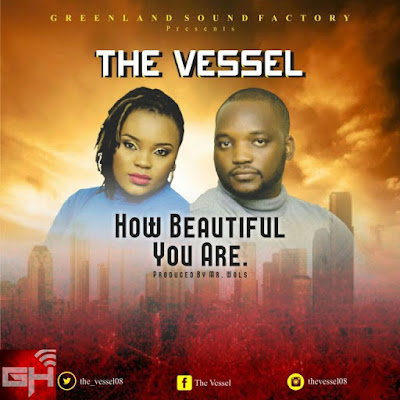 Music: How Beautiful You Are – The Vessel