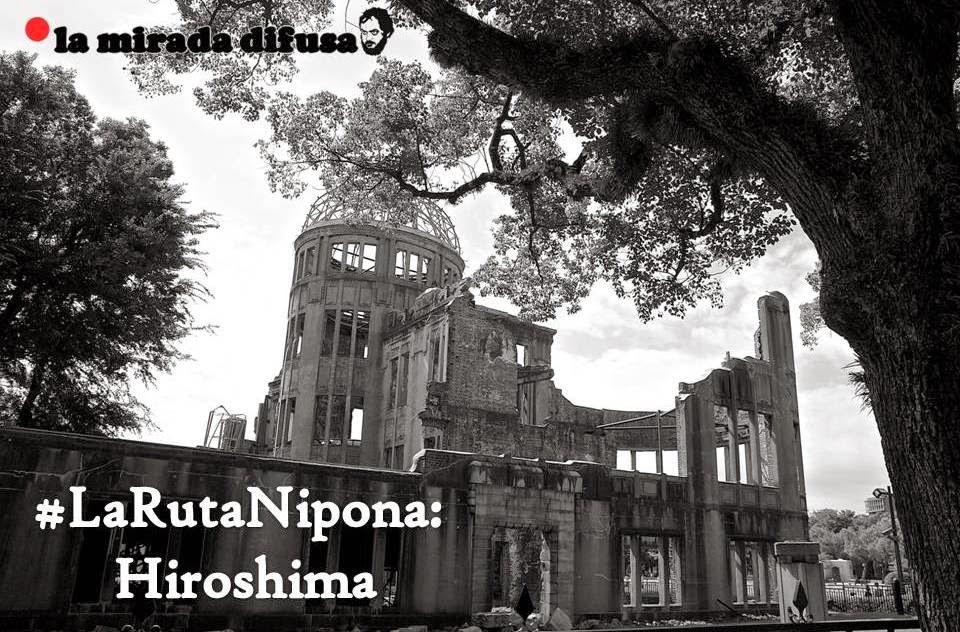 LA RUTA NIPONA: HIROSHIMA