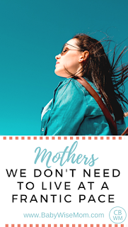 Mothers: We Don't Need to Live at a Frantic Pace