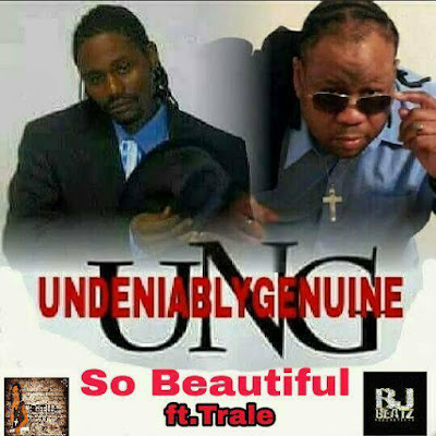 "Undeniably Genuine (UNG) new love song ""So Beautiful"" ft.Trale"