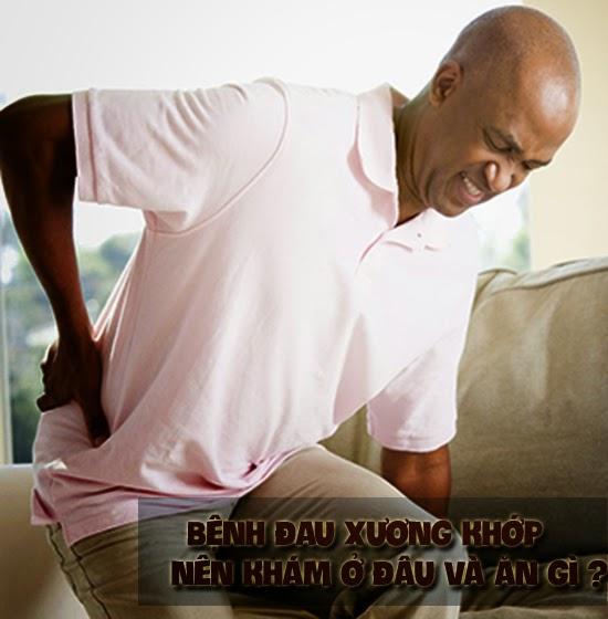 Bệnh đau xương khớp nên khám ở đâu và ăn gì ?