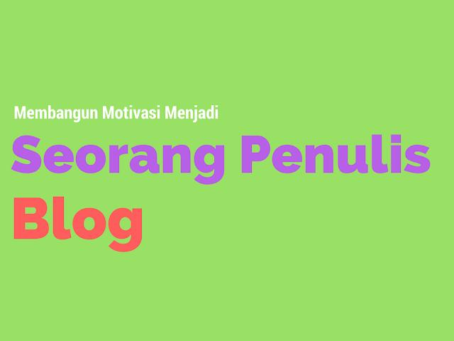 Membangun Motivasi Untuk Menjadi Seorang Penulis Blog