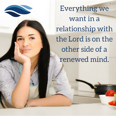 Everything we want in a relationship with the Lord is on the other side of a renewed mind.