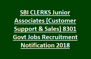 SBI CLERKS Junior Associates (Customer Support & Sales) 8301 Govt Jobs Recruitment Notification 2018