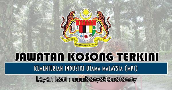 Jawatan Kosong 2018 di Kementerian Industri Utama Malaysia (MPI)