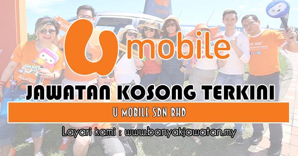 Jawatan Kosong 2018 di U Mobile Sdn Bhd