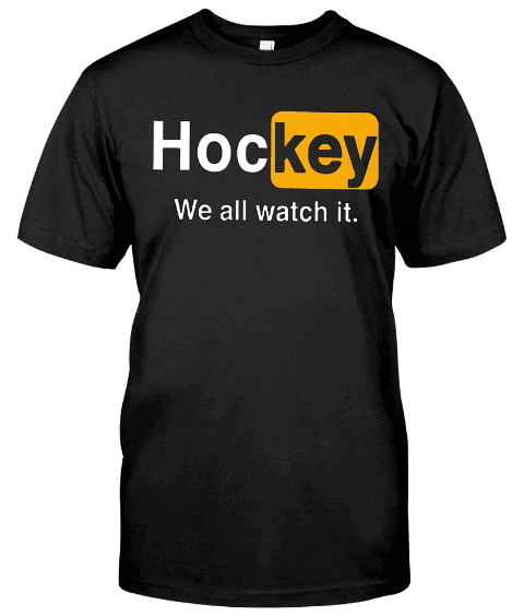 Hockey We All Watch It T-Shirt Hoodie Sweatshirt