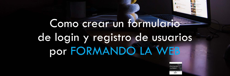 Como-crear-un-formulario-de-login-y-registro-de-usuarios-por-FORMANDO-LA-WEB