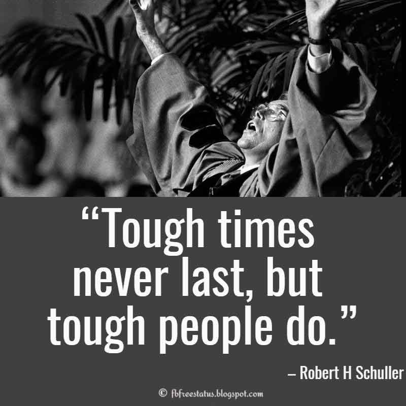 Robert H Schuller Uplifting Quotes, Tough times never last, but tough people do