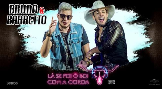 Bruno e Barretto - Lá se foi o Boi com a Corda Part. DJ Kevin