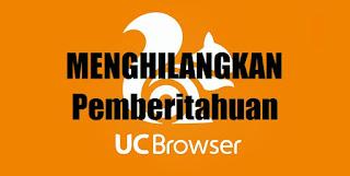 Menghilangkan Pemberitahuan Notifikasi UC Browser