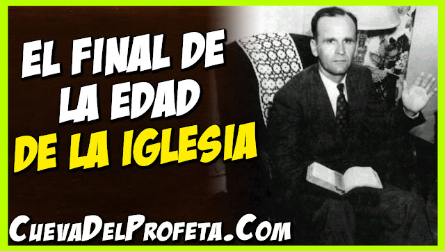 El Final de la Edad de la Iglesia - Citas William Marrion Branham Mensajes