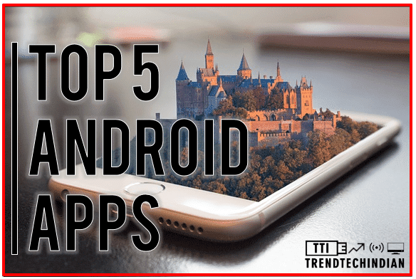 Top 5 android apps [ May - 2019 ]