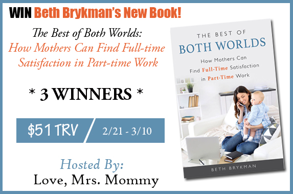 On 3/10 THREE Winners Will Receive A Copy of Beth Brykman's New Book Titled: The Best of Both Worlds: How Mothers Can Find Full-time Satisfaction in Part-time Work