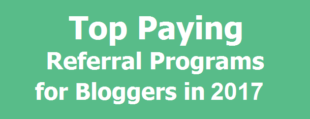 Top Paying Referral Programs for Bloggers in 2017