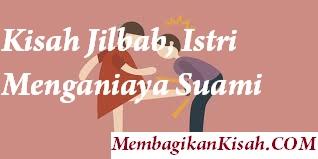 Kisah Jilbab, Istri Menganiaya Suami