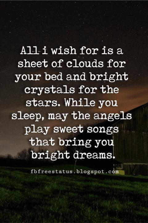 Good Night Quotes, All i wish for is a sheet of clouds for your bed and bright crystals for the stars. While you sleep, may the angels play sweet songs that bring you bright dreams.