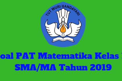 Soal PAT Matematika Kelas 10 SMA/MA Tahun 2019